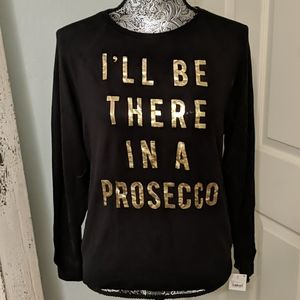 """NWT """"I'll be There in a Prosecco"""" sweatshirt"""